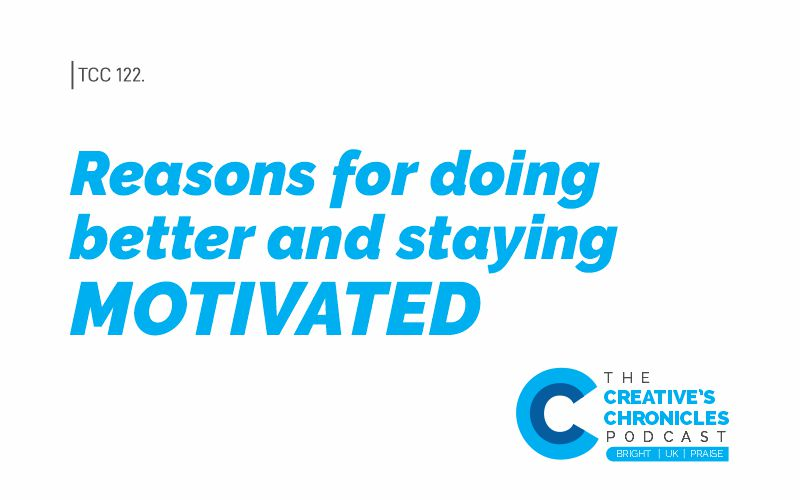 Reasons for doing better and staying motivated